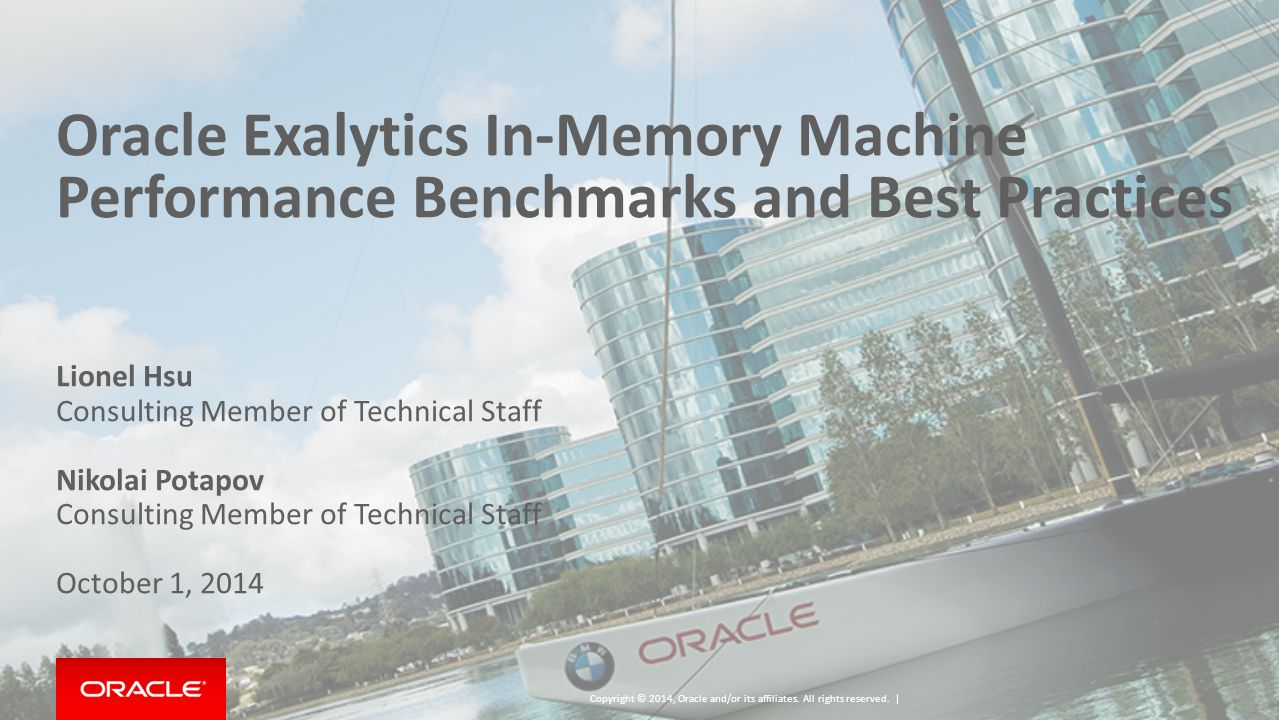Oracle Exalytics In-Memory Machine Performance Benchmarks and Best Practices Lionel Hsu Consulting Member of Technical Staff Nikolai Potapov Consulting Member of Technical Staff October 1, 2014 Copyright © 2014, Oracle and/or its affiliates.