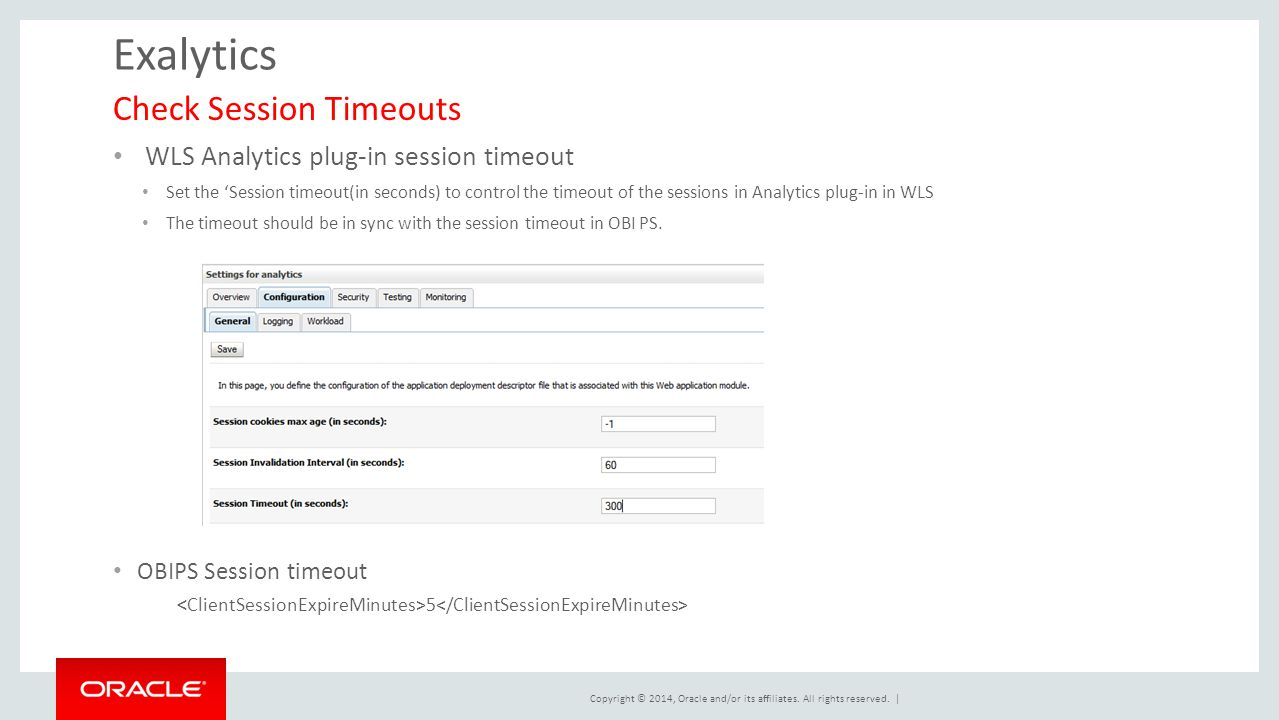 Copyright © 2014, Oracle and/or its affiliates. All rights reserved. | Exalytics WLS Analytics plug-in session timeout Set the 'Session timeout(in sec