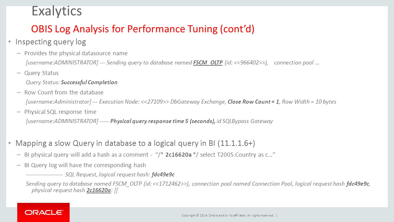 Copyright © 2014, Oracle and/or its affiliates. All rights reserved. | Exalytics Inspecting query log – Provides the physical datasource name [usernam