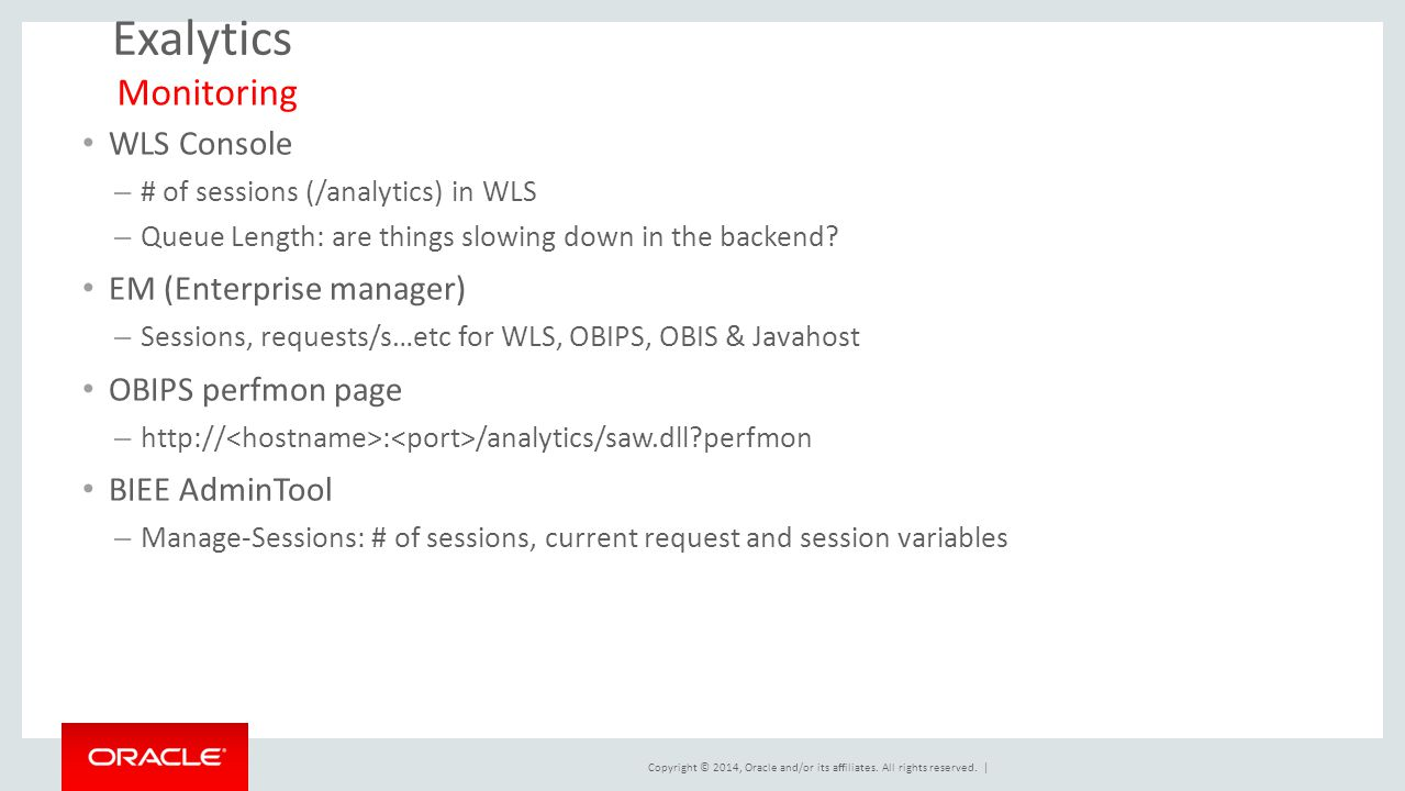 Copyright © 2014, Oracle and/or its affiliates. All rights reserved. | Exalytics WLS Console – # of sessions (/analytics) in WLS – Queue Length: are t