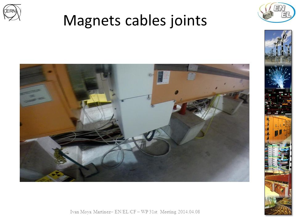 Magnets cables joints Ivan Moya Martinez– EN/EL/CF – WP 31st Meeting 2014.04.08 From Magnets Draft EDMS 1260733 12 connections of as shown in the document (6 under MBN V071 and 6 under MBN 067) have been found.