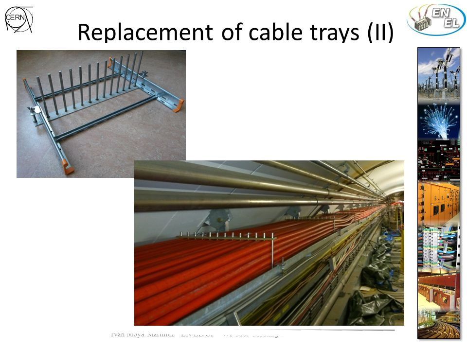 Replacement of cable trays (II) DC cables in one cable tray (0D115+0D116+0D516) Control cables in one cable tray with separator (0D110+0D114) Maintains some of the old cable trays & re-use some parts of the old cable trays.