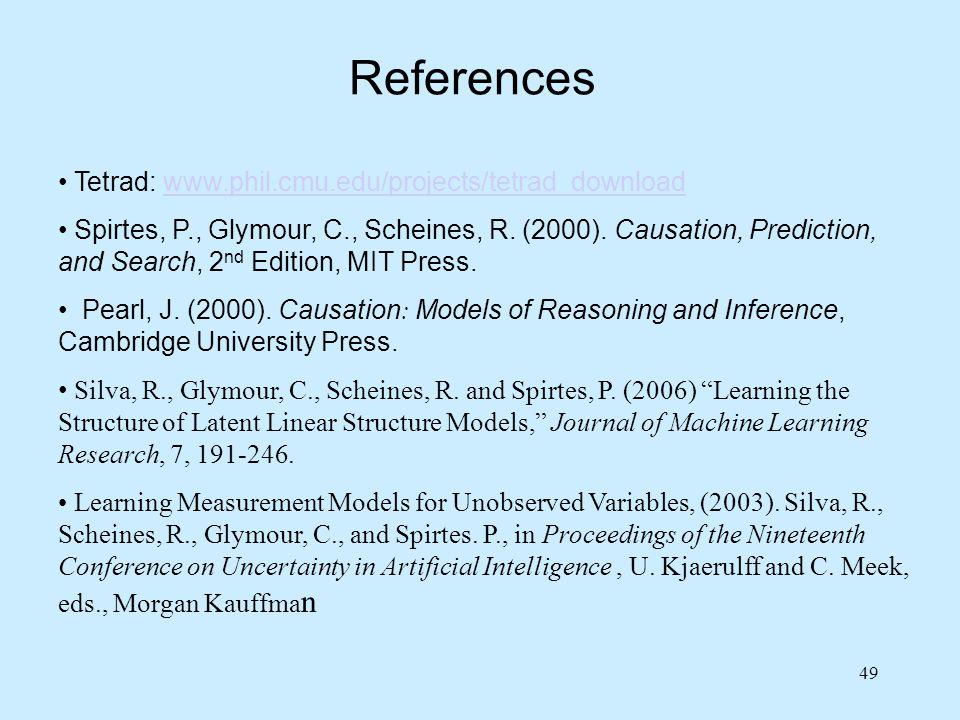 49 References Tetrad: www.phil.cmu.edu/projects/tetrad_downloadwww.phil.cmu.edu/projects/tetrad_download Spirtes, P., Glymour, C., Scheines, R. (2000)