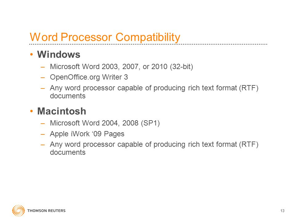 Word Processor Compatibility Windows –Microsoft Word 2003, 2007, or 2010 (32-bit) –OpenOffice.org Writer 3 –Any word processor capable of producing rich text format (RTF) documents Macintosh –Microsoft Word 2004, 2008 (SP1) –Apple iWork '09 Pages –Any word processor capable of producing rich text format (RTF) documents 13