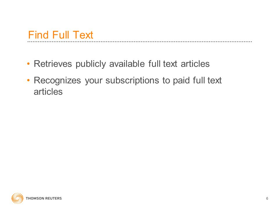 Find Full Text Retrieves publicly available full text articles Recognizes your subscriptions to paid full text articles 6