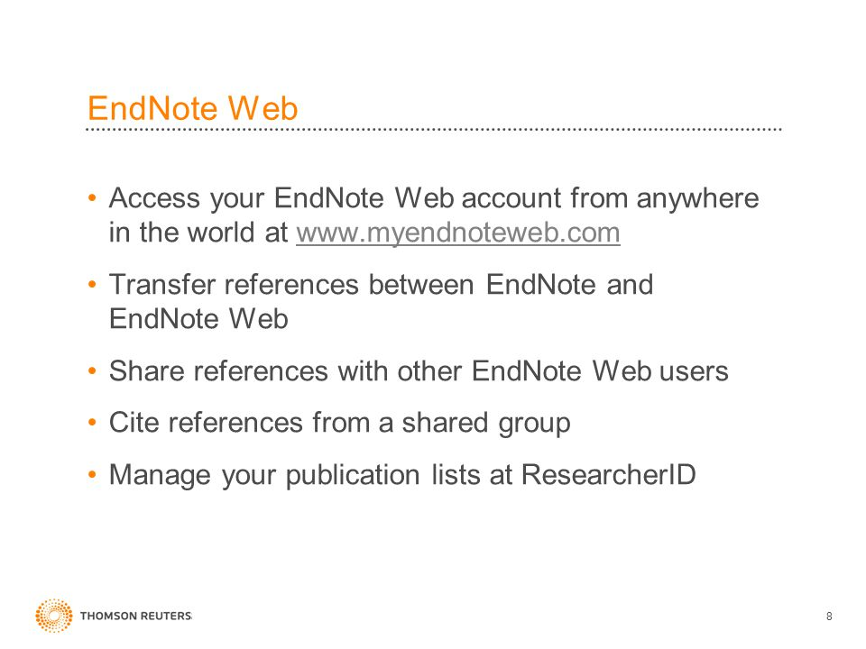 EndNote Web Access your EndNote Web account from anywhere in the world at www.myendnoteweb.comwww.myendnoteweb.com Transfer references between EndNote and EndNote Web Share references with other EndNote Web users Cite references from a shared group Manage your publication lists at ResearcherID 8