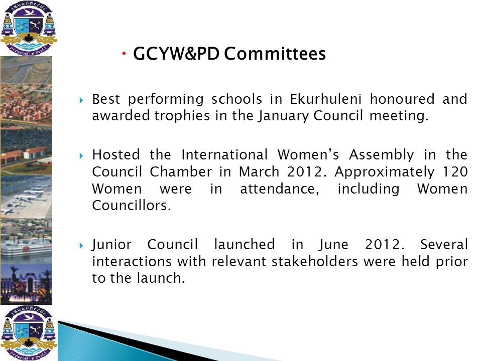  GCYW&PD Committees  Best performing schools in Ekurhuleni honoured and awarded trophies in the January Council meeting.  Hosted the International