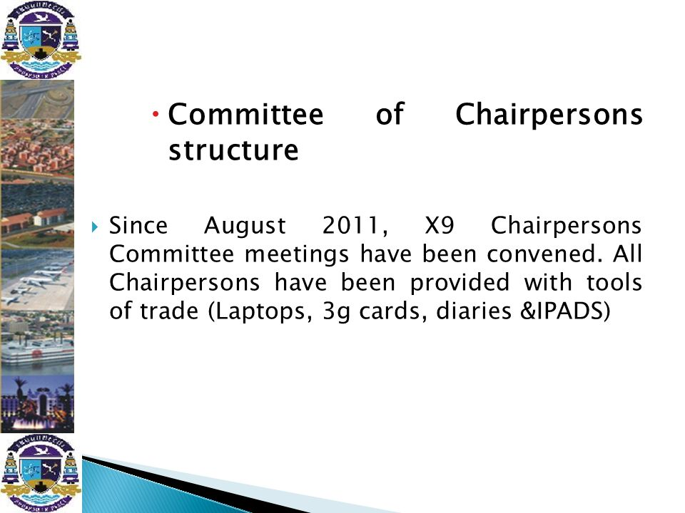  Committee of Chairpersons structure  Since August 2011, X9 Chairpersons Committee meetings have been convened. All Chairpersons have been provided