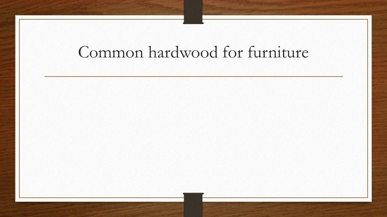 Common hardwood for furniture