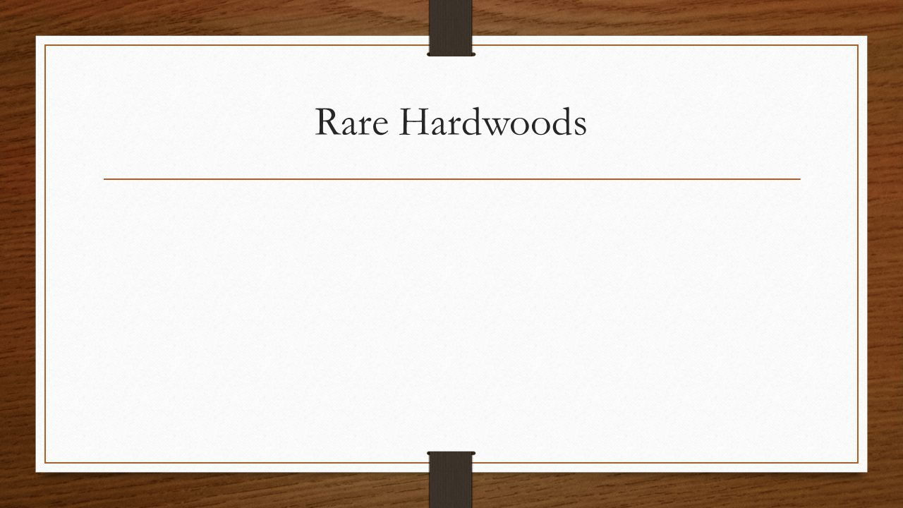 Rare Hardwoods