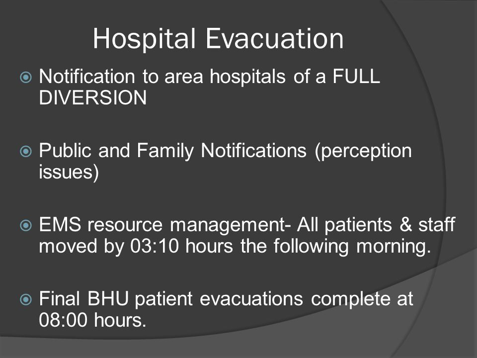 Hospital Evacuation  Notification to area hospitals of a FULL DIVERSION  Public and Family Notifications (perception issues)  EMS resource manageme