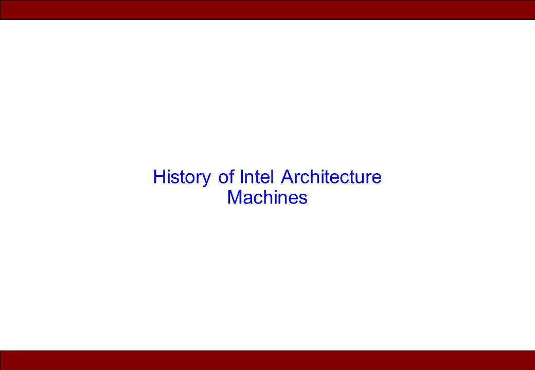 © 2010 Noah Mendelsohn History of Intel Architecture Machines