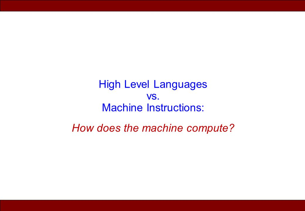 © 2010 Noah Mendelsohn How does the machine compute? High Level Languages vs. Machine Instructions: