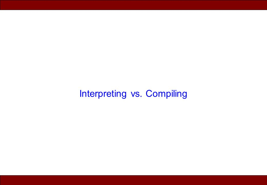 © 2010 Noah Mendelsohn Interpreting vs. Compiling