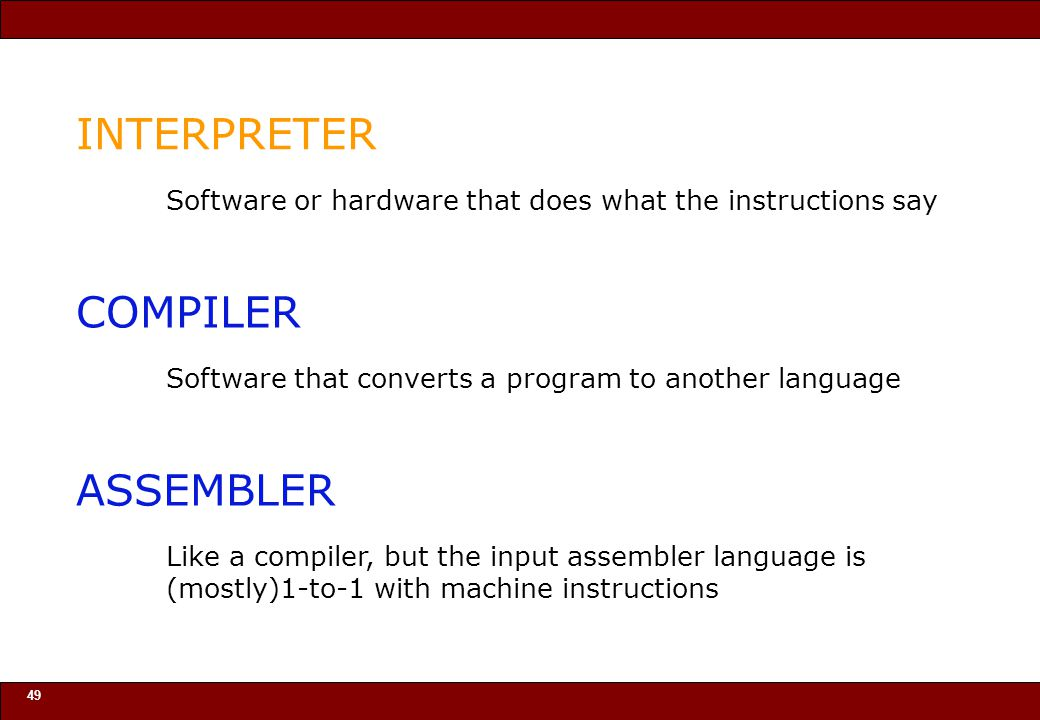 © 2010 Noah Mendelsohn 49 INTERPRETER Software or hardware that does what the instructions say COMPILER Software that converts a program to another language ASSEMBLER Like a compiler, but the input assembler language is (mostly)1-to-1 with machine instructions