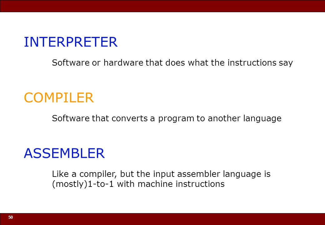 © 2010 Noah Mendelsohn 50 INTERPRETER Software or hardware that does what the instructions say COMPILER Software that converts a program to another language ASSEMBLER Like a compiler, but the input assembler language is (mostly)1-to-1 with machine instructions