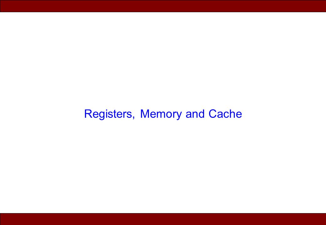 © 2010 Noah Mendelsohn Registers, Memory and Cache