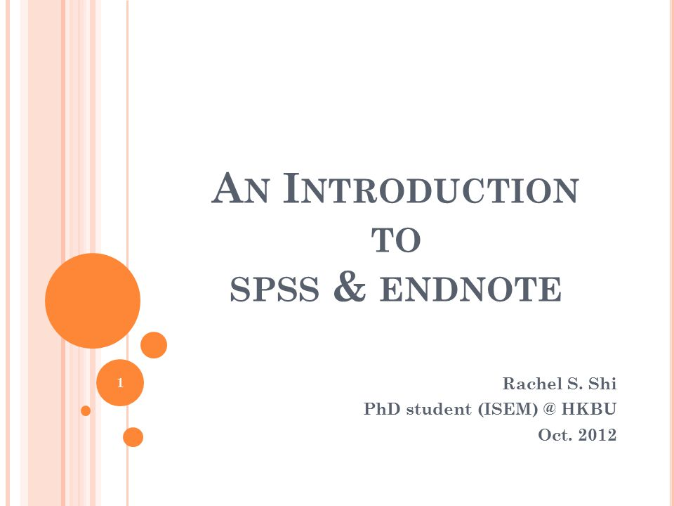 AGENDA Basic SPSS skills Input data Compute Mean & Standard Deviation Plot pie chart & histogram Run a regression model Endnote skills Install free-license version Create new reference (manually & import from Internet) Cite while you write Brief introduction to Qualtrics 2