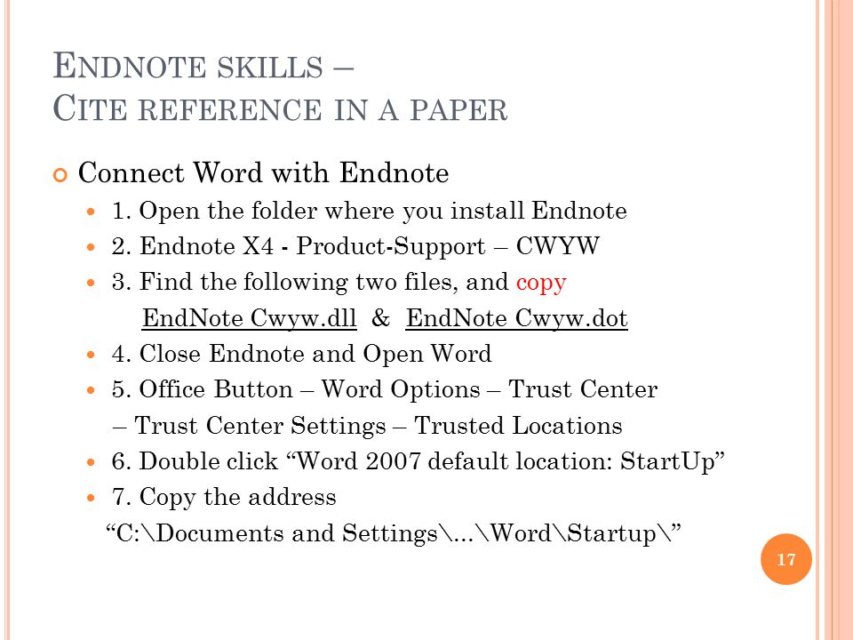 E NDNOTE SKILLS – C ITE REFERENCE IN A PAPER Connect Word with Endnote 1. Open the folder where you install Endnote 2. Endnote X4 - Product-Support –