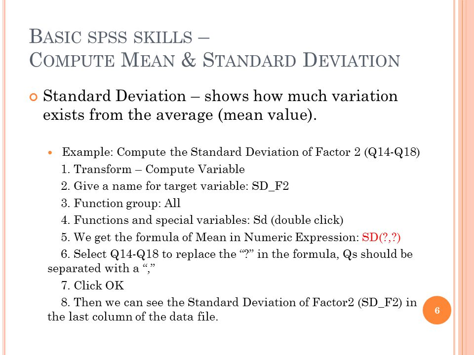 B ASIC SPSS SKILLS – C OMPUTE M EAN & S TANDARD D EVIATION Another way to compute Mean & Std.