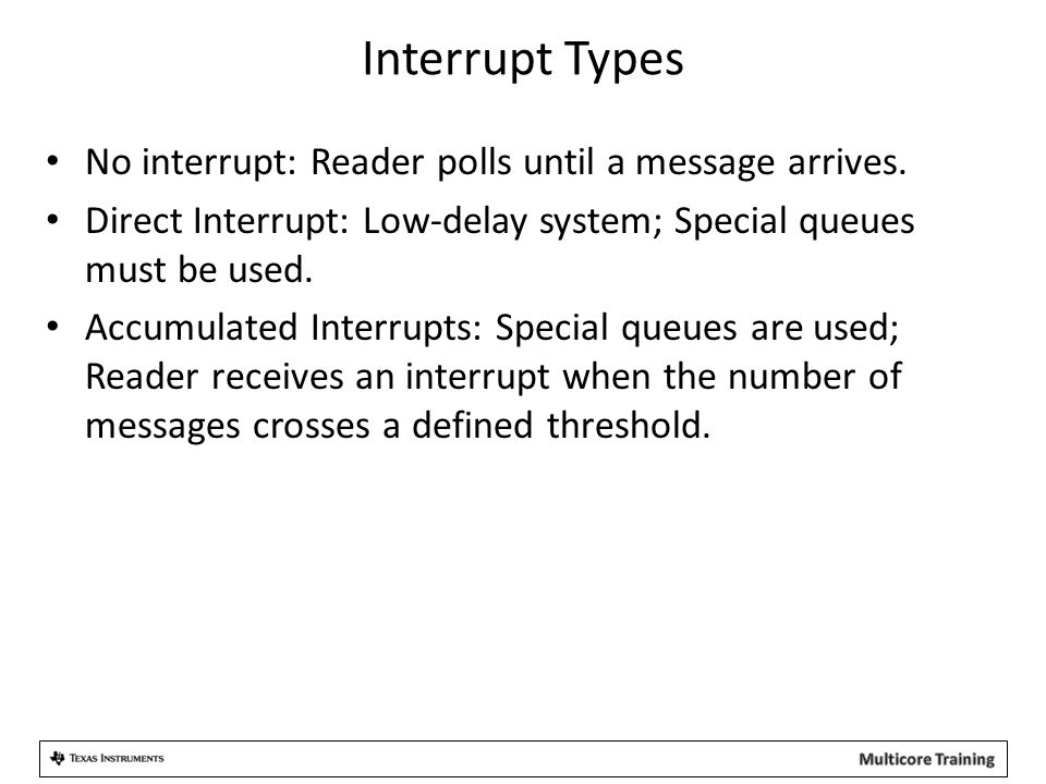 Interrupt Types No interrupt: Reader polls until a message arrives. Direct Interrupt: Low-delay system; Special queues must be used. Accumulated Inter