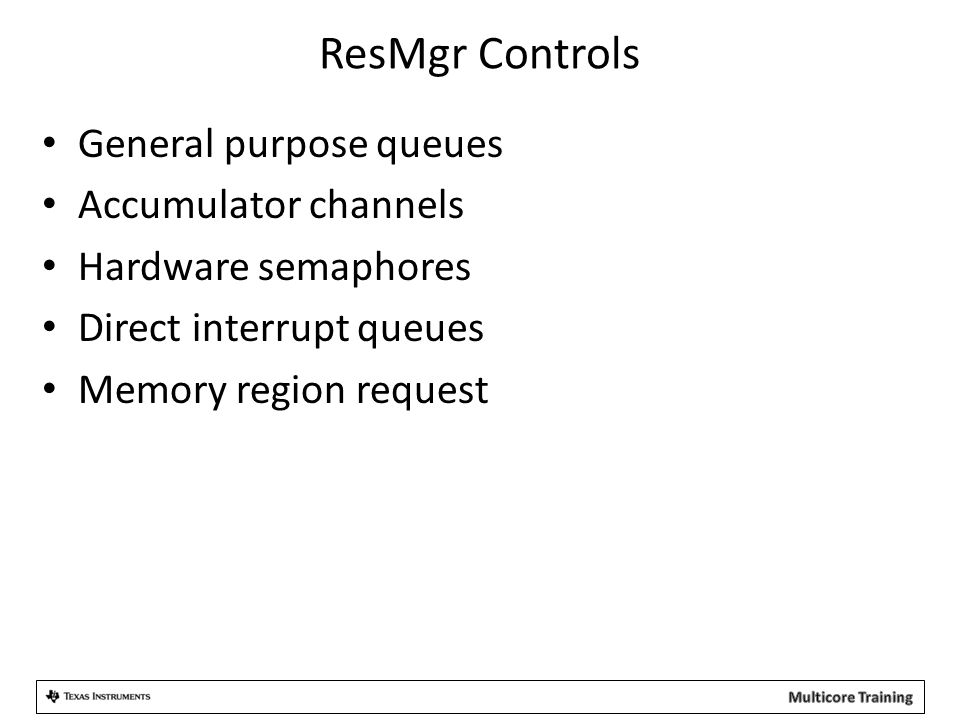 ResMgr Controls General purpose queues Accumulator channels Hardware semaphores Direct interrupt queues Memory region request