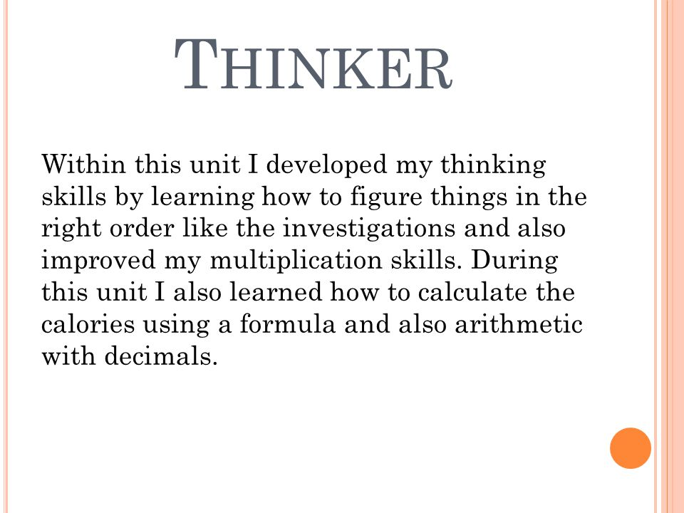 T HINKER Within this unit I developed my thinking skills by learning how to figure things in the right order like the investigations and also improved my multiplication skills.