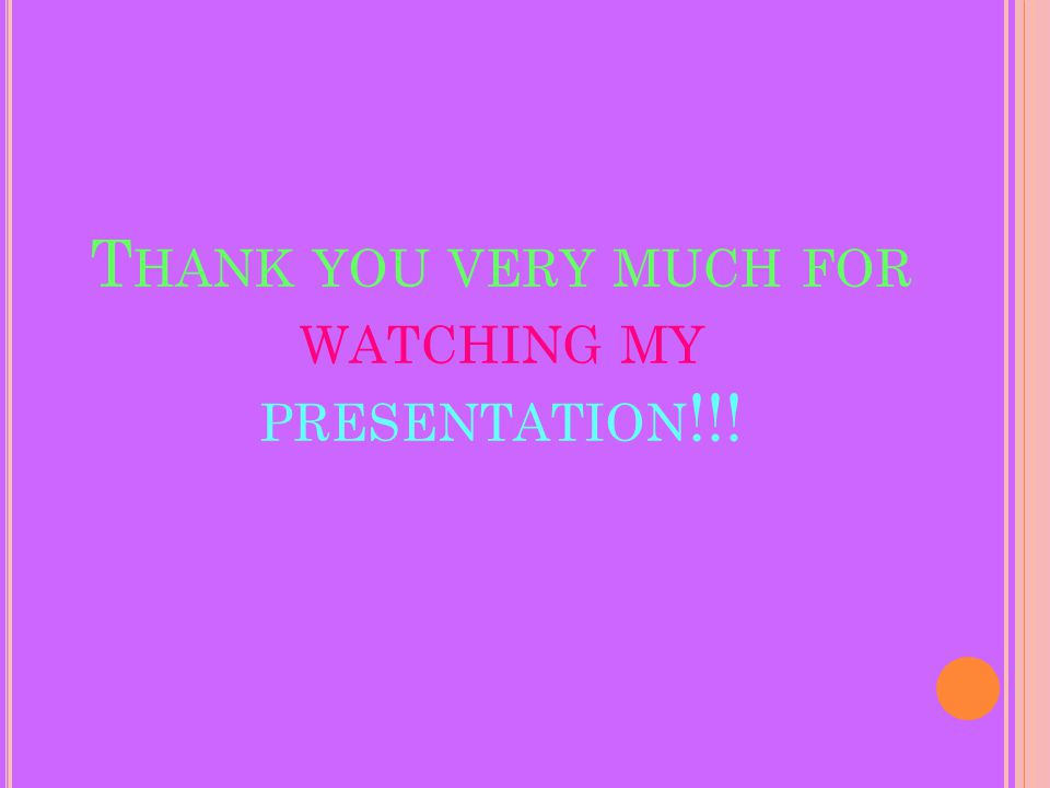 T HANK YOU VERY MUCH FOR WATCHING MY PRESENTATION !!!