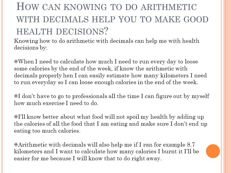 H OW CAN KNOWING TO DO ARITHMETIC WITH DECIMALS HELP YOU TO MAKE GOOD HEALTH DECISIONS .