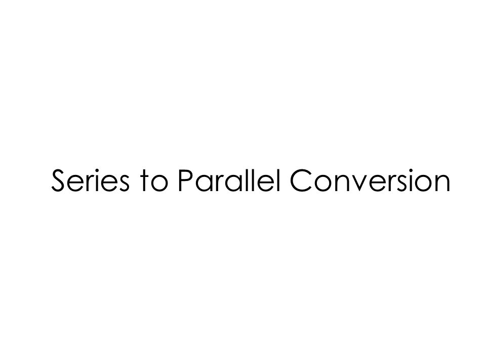 Series to Parallel Conversion