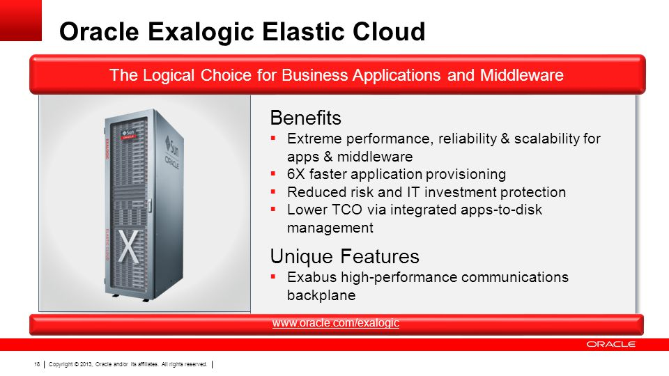 Copyright © 2013, Oracle and/or its affiliates. All rights reserved. 18 Oracle Exalogic Elastic Cloud Benefits  Extreme performance, reliability & sc