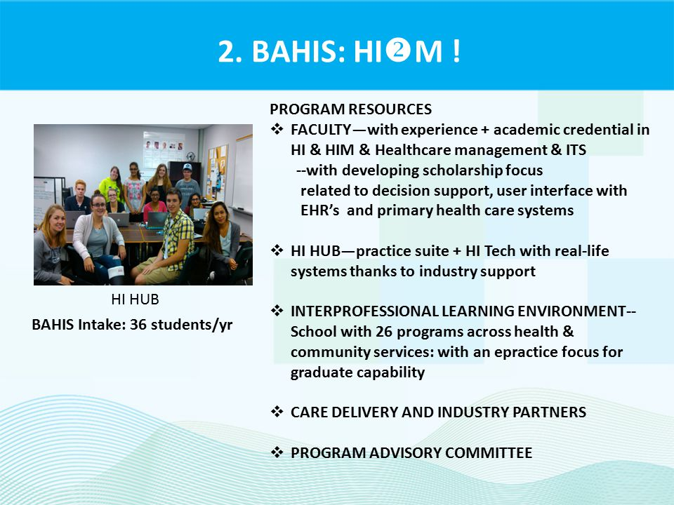 2. BAHIS: HI  M ! PROGRAM RESOURCES  FACULTY—with experience + academic credential in HI & HIM & Healthcare management & ITS --with developing schol