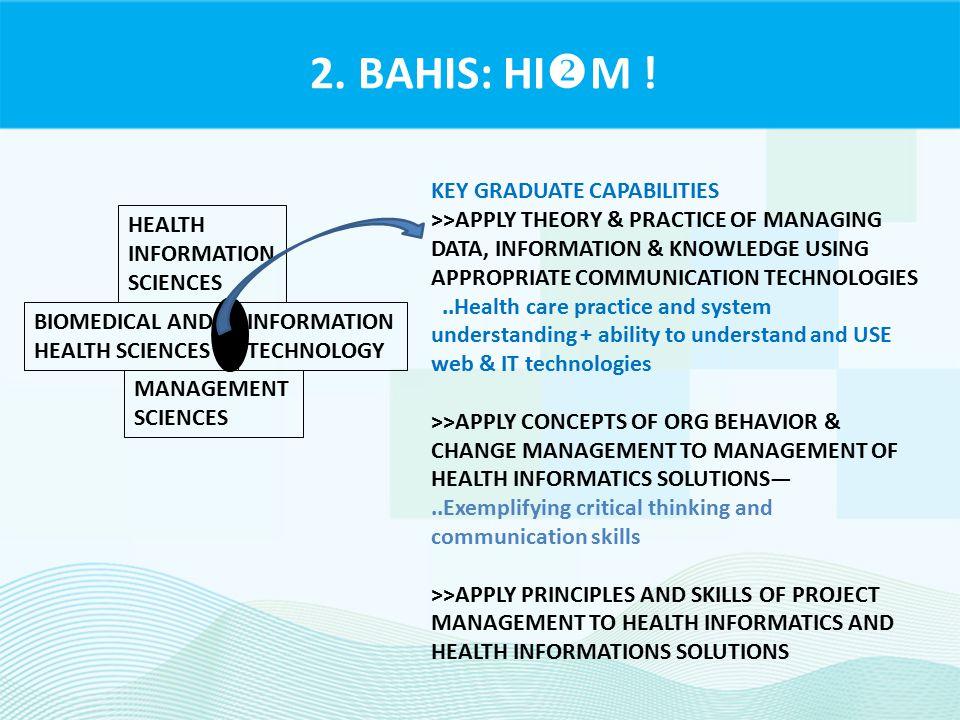 2. BAHIS: HI  M ! HEALTH INFORMATION SCIENCES BIOMEDICAL AND HEALTH SCIENCES INFORMATION TECHNOLOGY MANAGEMENT SCIENCES KEY GRADUATE CAPABILITIES >>A