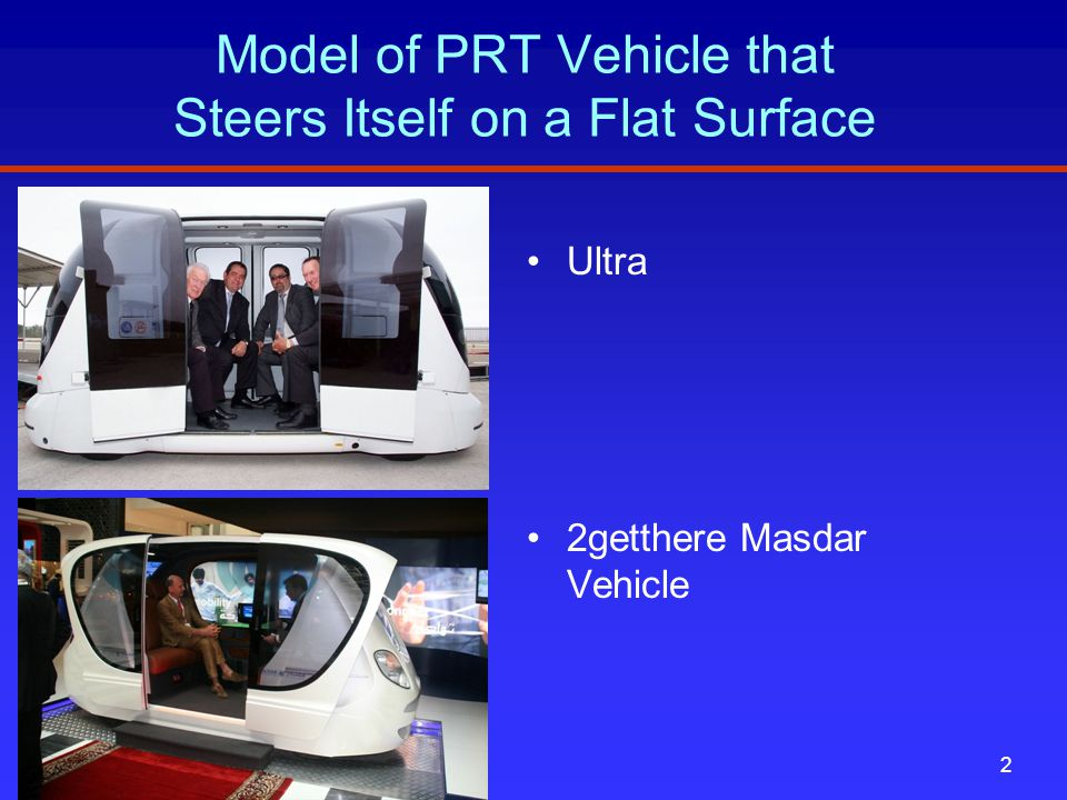 Model of PRT Vehicle that Steers Itself on a Flat Surface Ultra 2getthere Masdar Vehicle www.REJConsult.com2