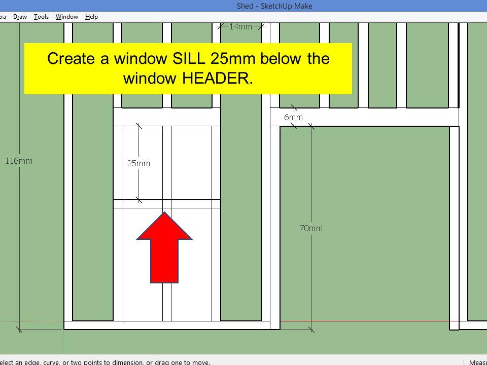 Create a window SILL 25mm below the window HEADER.