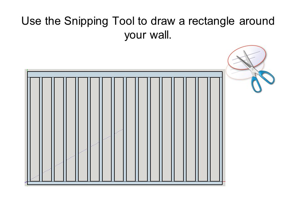 Use the Snipping Tool to draw a rectangle around your wall.
