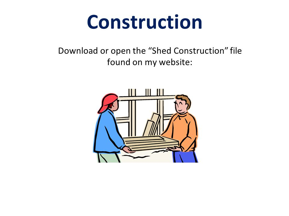 """Construction Download or open the """"Shed Construction"""" file found on my website:"""