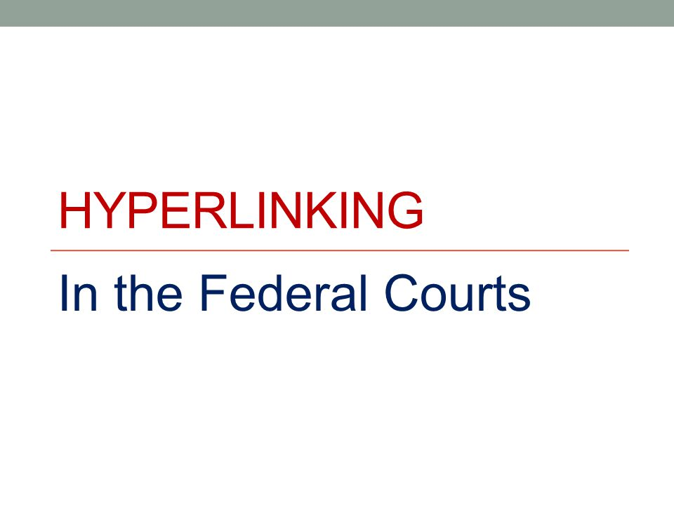 HYPERLINKING In the Federal Courts