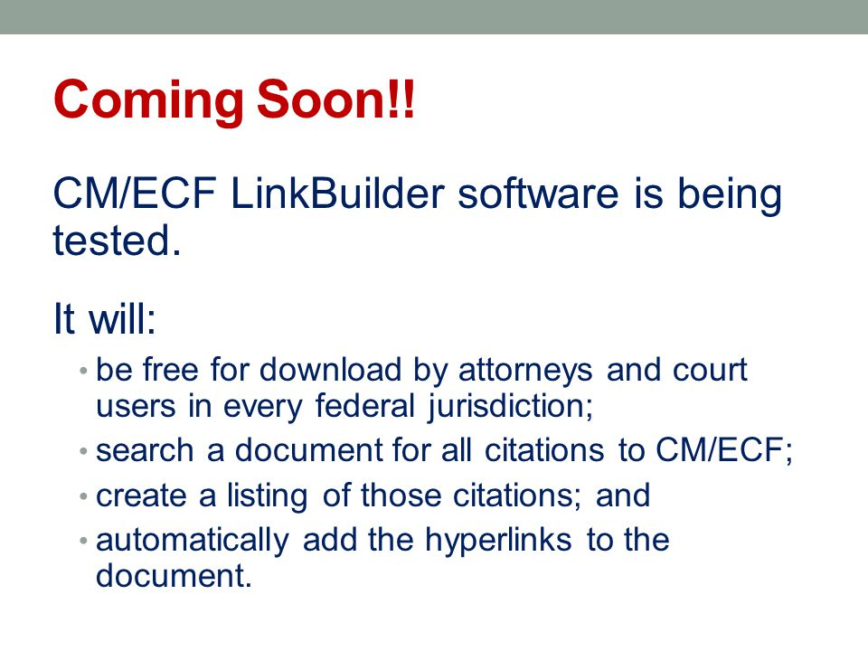 Coming Soon!. CM/ECF LinkBuilder software is being tested.