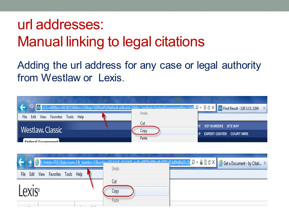 url addresses: Manual linking to legal citations Adding the url address for any case or legal authority from Westlaw or Lexis..