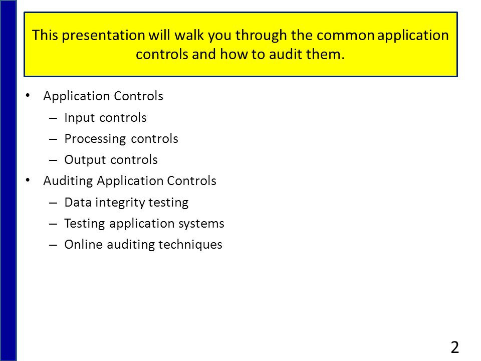 Application controls are controls over input, processing, and output functions.