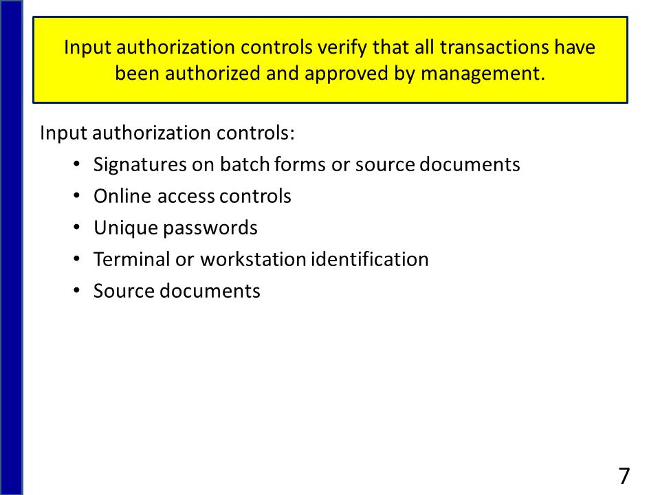 Batch controls combine input transactions into groups or batches to provide control totals that are matched to the source documents to verify that the entire batch was processed.