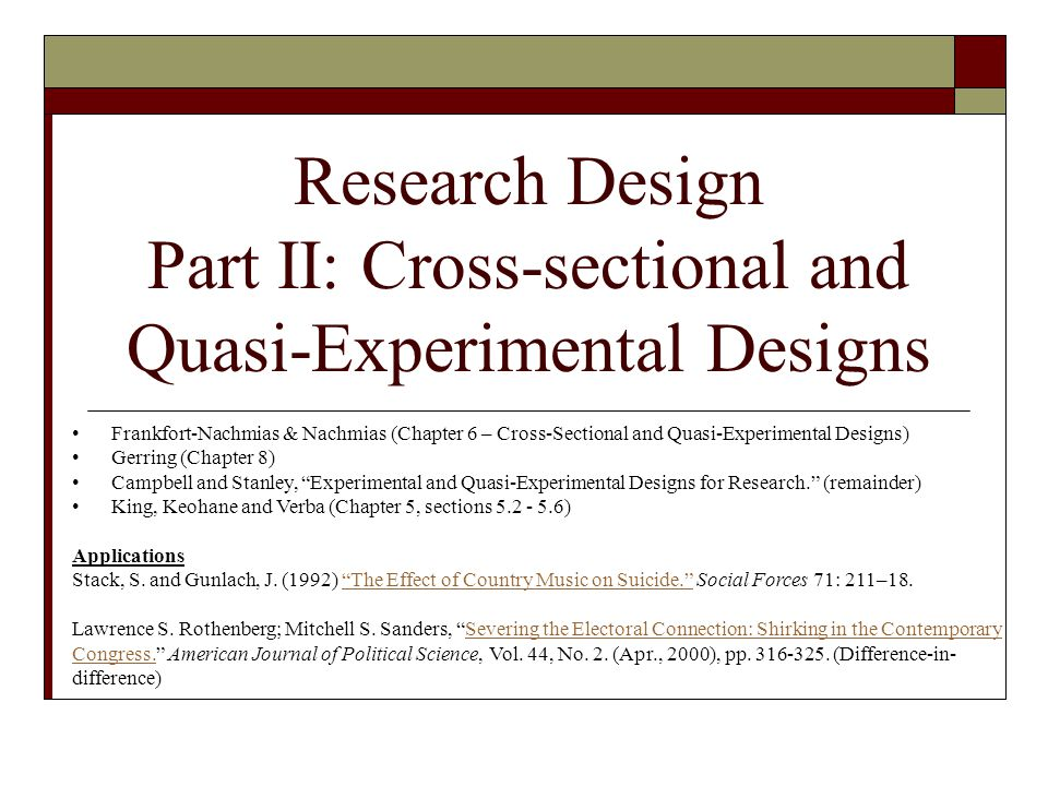 Research Design Part II: Cross-sectional and Quasi-Experimental Designs Frankfort-Nachmias & Nachmias (Chapter 6 – Cross-Sectional and Quasi-Experimen