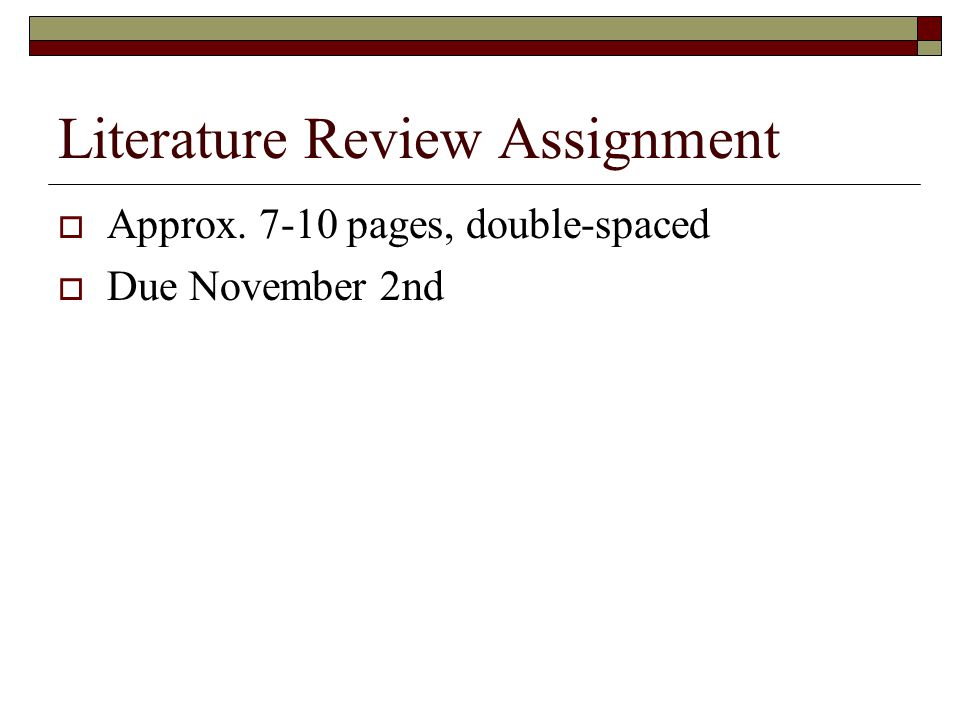 Literature Review Assignment  Approx. 7-10 pages, double-spaced  Due November 2nd