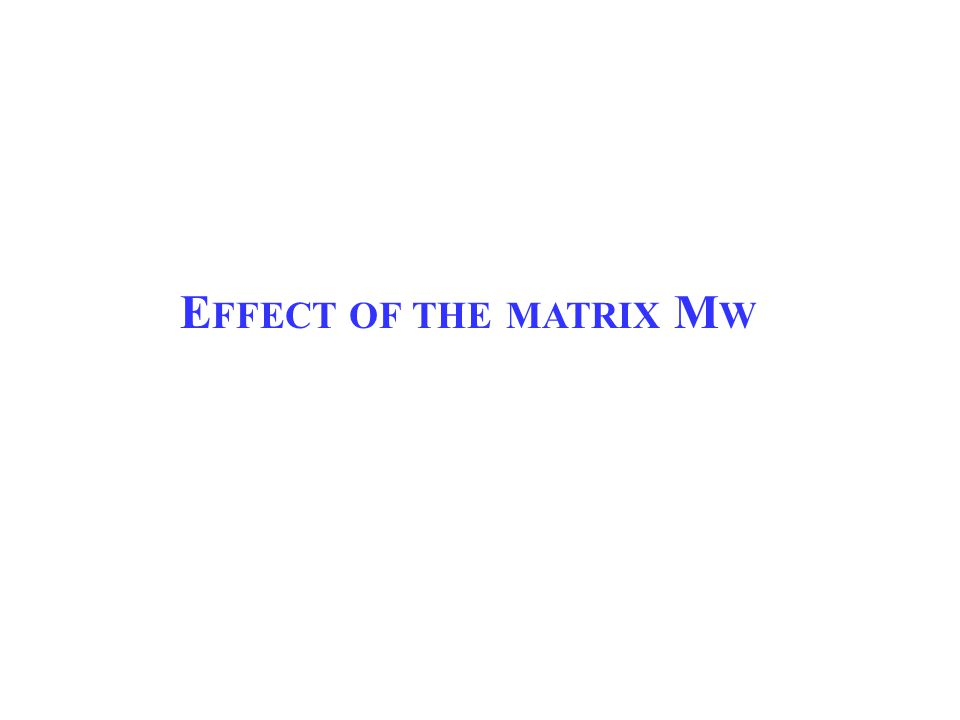 E FFECT OF THE MATRIX M W