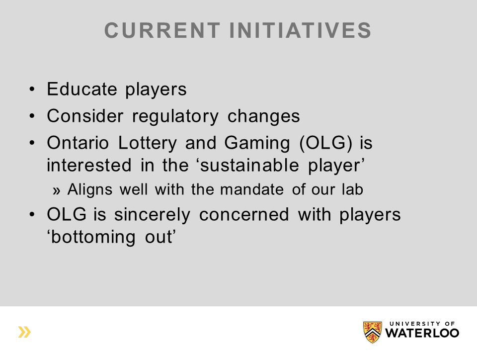 CURRENT INITIATIVES Educate players Consider regulatory changes Ontario Lottery and Gaming (OLG) is interested in the 'sustainable player' Aligns well with the mandate of our lab OLG is sincerely concerned with players 'bottoming out'