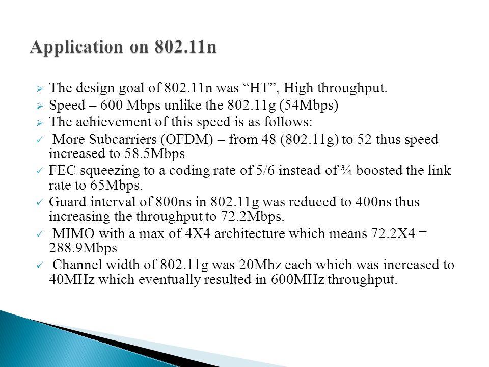  The design goal of 802.11n was HT , High throughput.