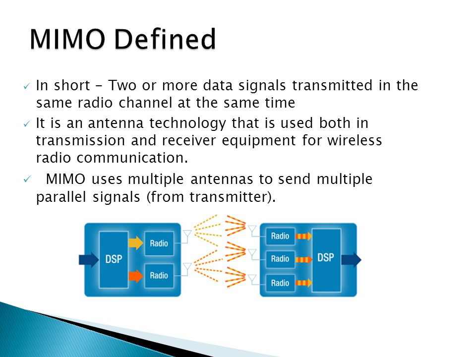 In short - Two or more data signals transmitted in the same radio channel at the same time It is an antenna technology that is used both in transmission and receiver equipment for wireless radio communication.