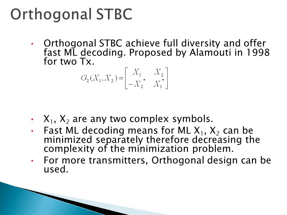 Orthogonal STBC achieve full diversity and offer fast ML decoding.