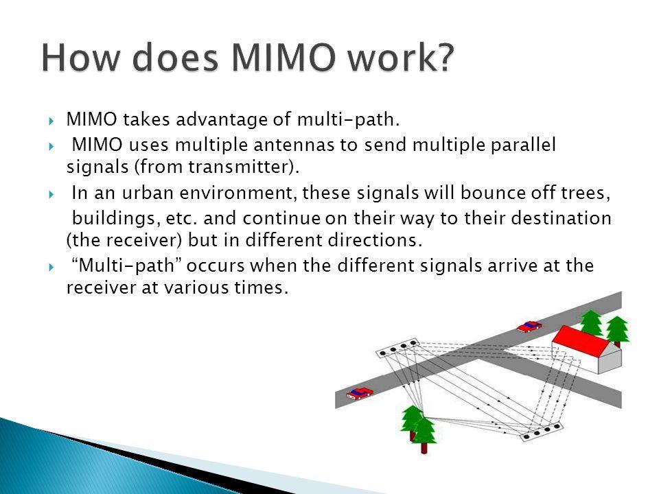  MIMO takes advantage of multi-path.